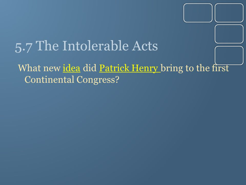 5.7 The Intolerable Acts What new idea did Patrick Henry bring to the first Continental Congress