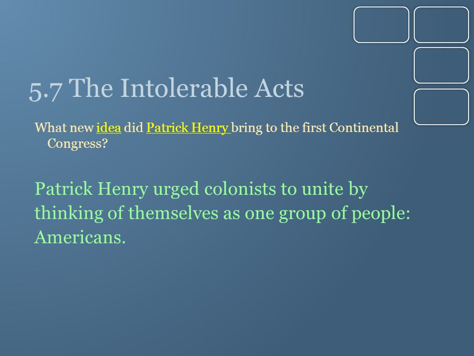 5.7 The Intolerable Acts Patrick Henry urged colonists to unite by