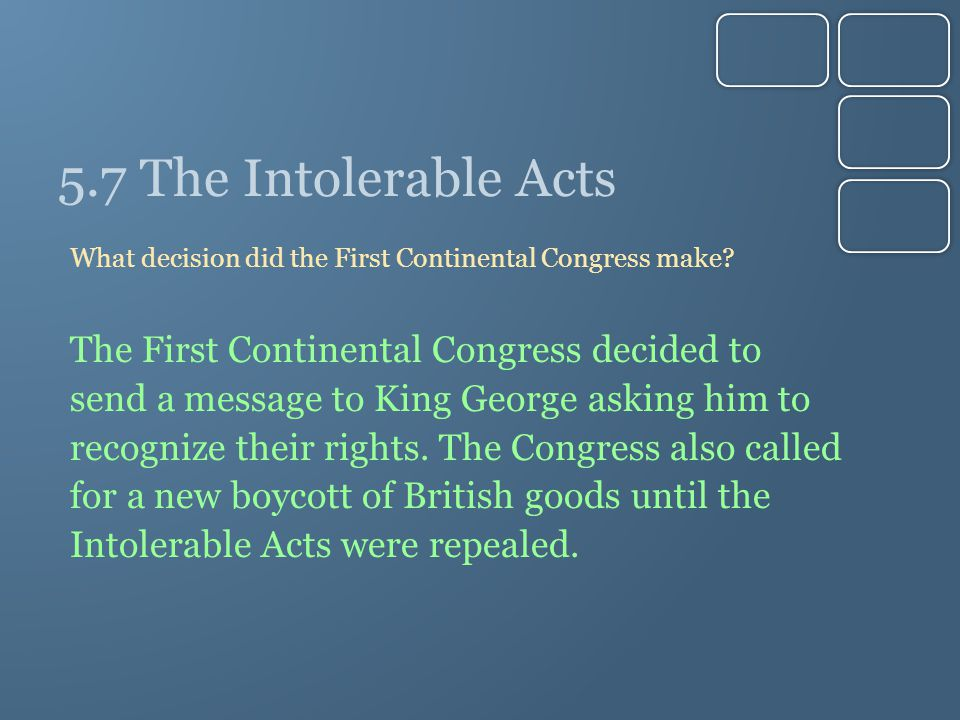 5.7 The Intolerable Acts The First Continental Congress decided to