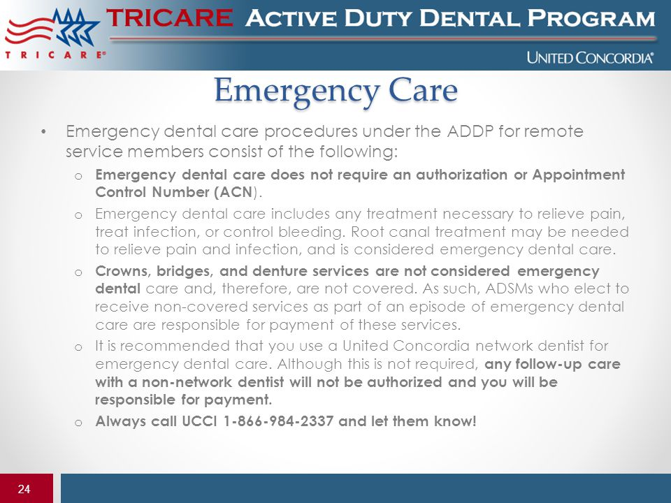 Emergency Care Emergency dental care procedures under the ADDP for remote service members consist of the following: