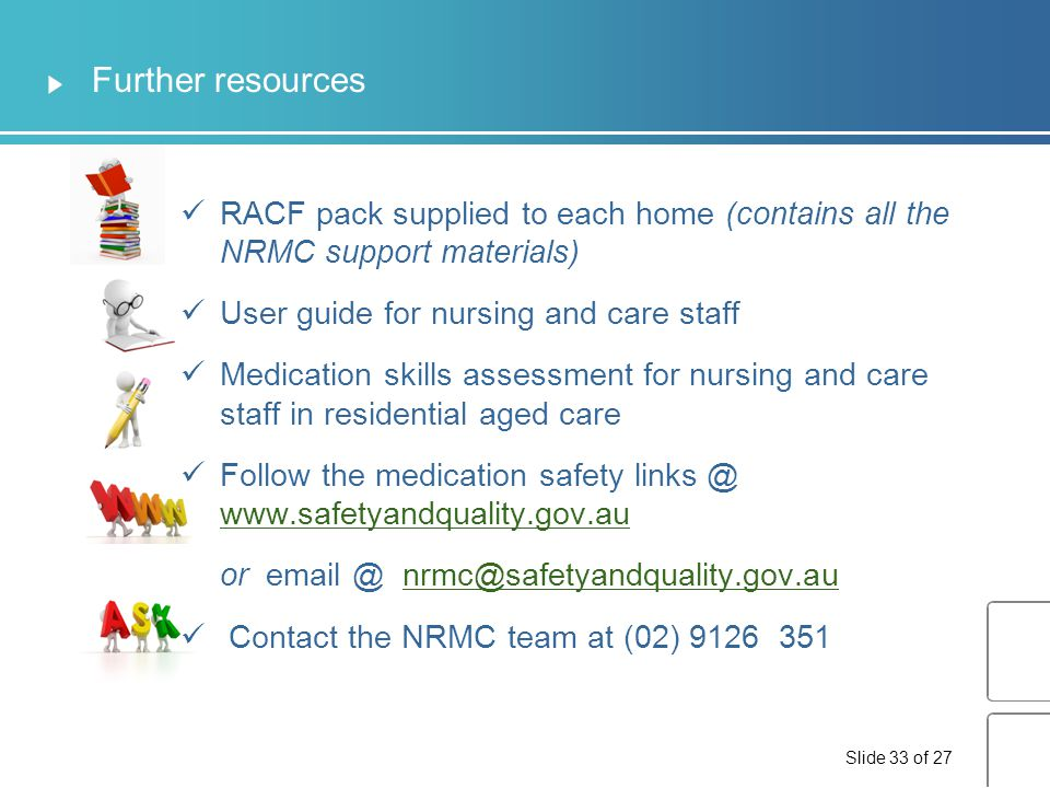 Further resources RACF pack supplied to each home (contains all the NRMC support materials) User guide for nursing and care staff.