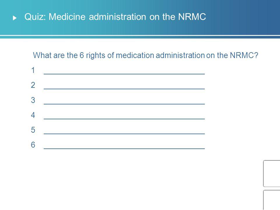 Quiz: Medicine administration on the NRMC