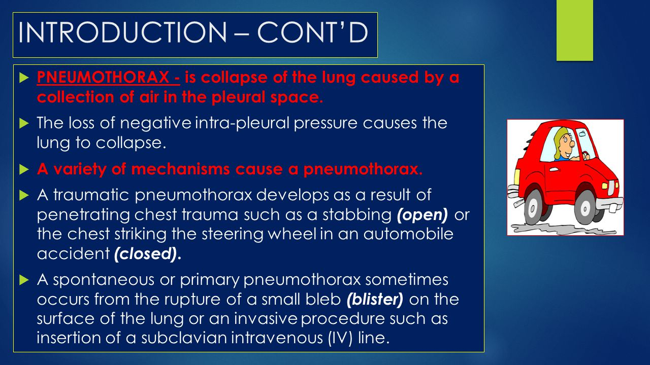 INTRODUCTION – CONT'D PNEUMOTHORAX - is collapse of the lung caused by a collection of air in the pleural space.