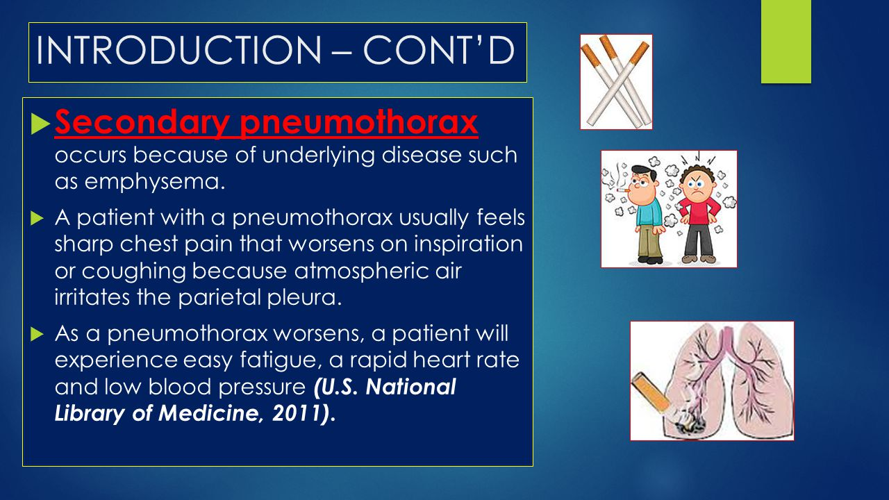 INTRODUCTION – CONT'D Secondary pneumothorax occurs because of underlying disease such as emphysema.