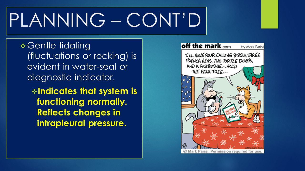 PLANNING – CONT'D Gentle tidaling (fluctuations or rocking) is evident in water-seal or diagnostic indicator.