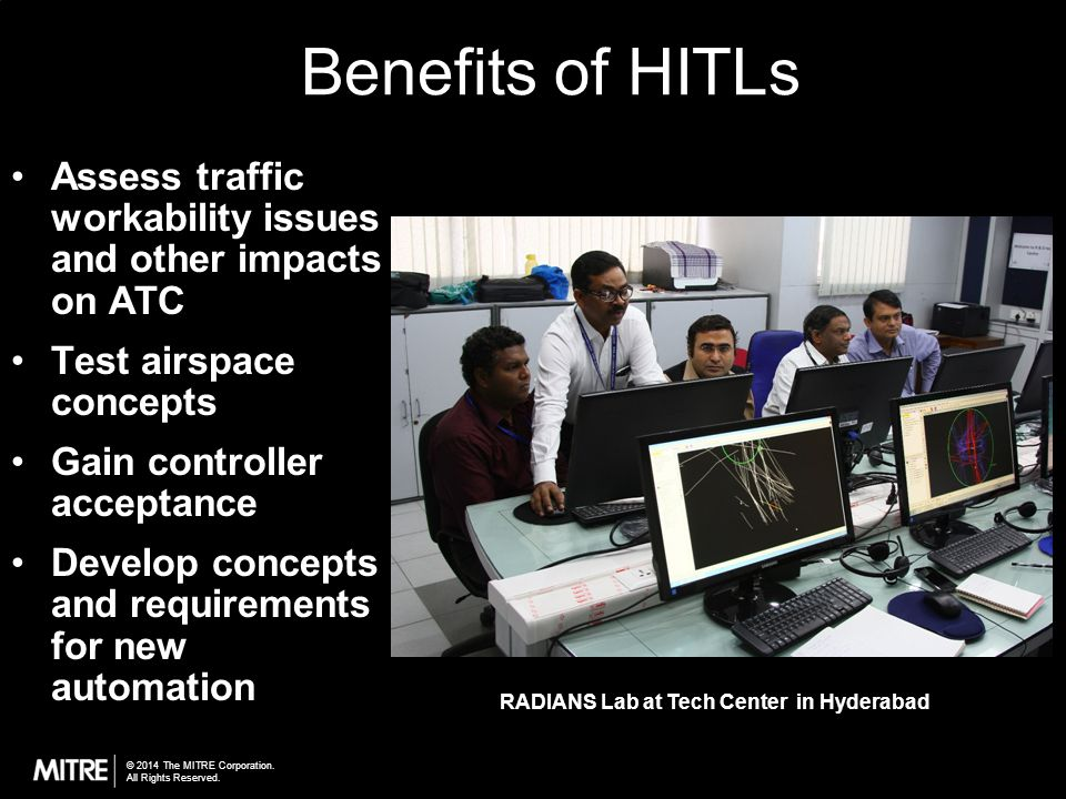 Benefits of HITLs Assess traffic workability issues and other impacts on ATC. Test airspace concepts.