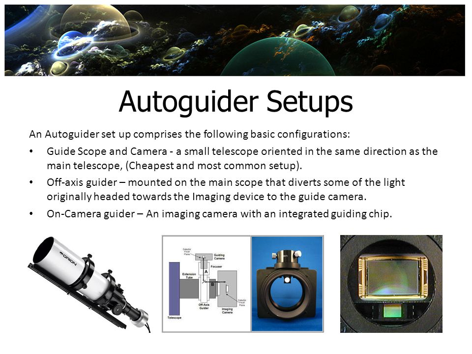 Autoguider Setups An Autoguider set up comprises the following basic configurations: