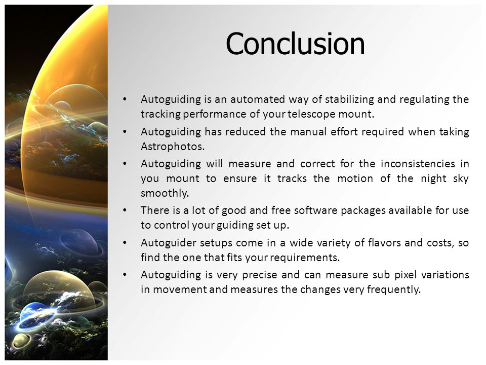 Conclusion Autoguiding is an automated way of stabilizing and regulating the tracking performance of your telescope mount.