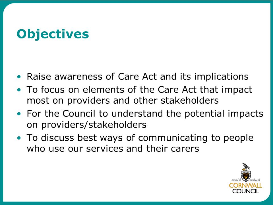 Objectives Raise awareness of Care Act and its implications