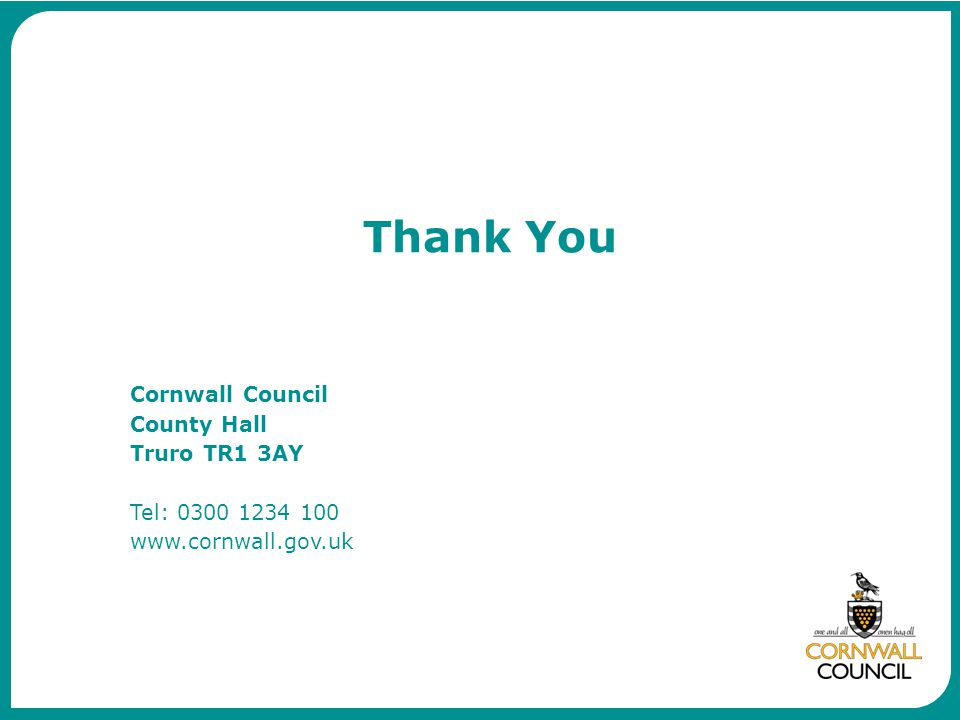 Thank You Cornwall Council County Hall Truro TR1 3AY Tel: 0300 1234 100 www.cornwall.gov.uk