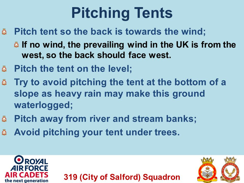 Pitching Tents Pitch tent so the back is towards the wind;