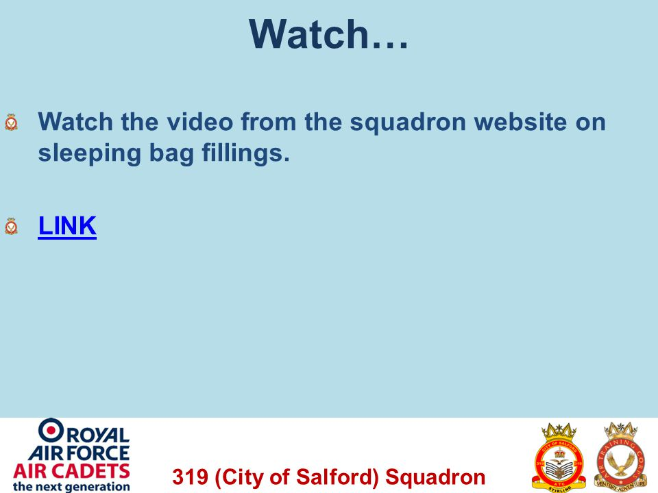 Watch… Watch the video from the squadron website on sleeping bag fillings. LINK
