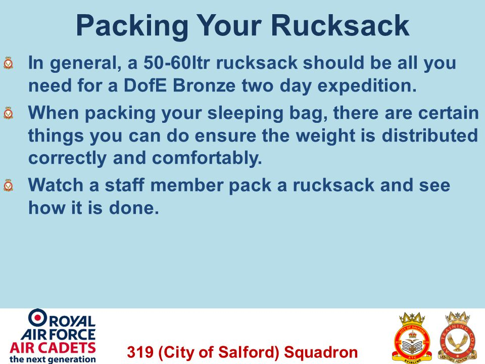 Packing Your Rucksack In general, a 50-60ltr rucksack should be all you need for a DofE Bronze two day expedition.