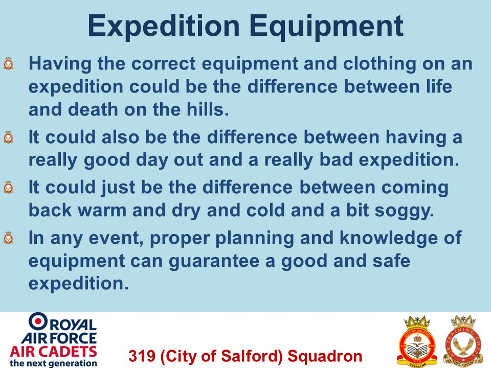 Expedition Equipment Having the correct equipment and clothing on an expedition could be the difference between life and death on the hills.