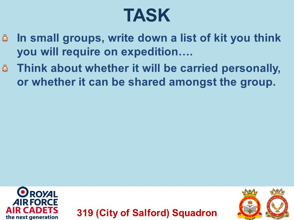 TASK In small groups, write down a list of kit you think you will require on expedition….
