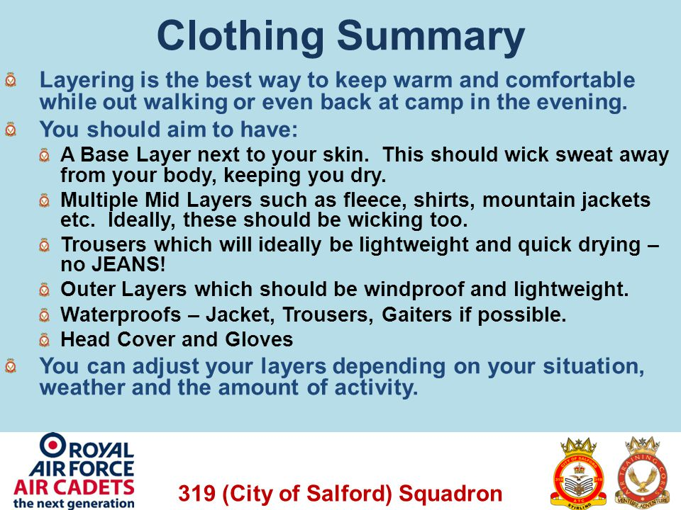 Clothing Summary Layering is the best way to keep warm and comfortable while out walking or even back at camp in the evening.