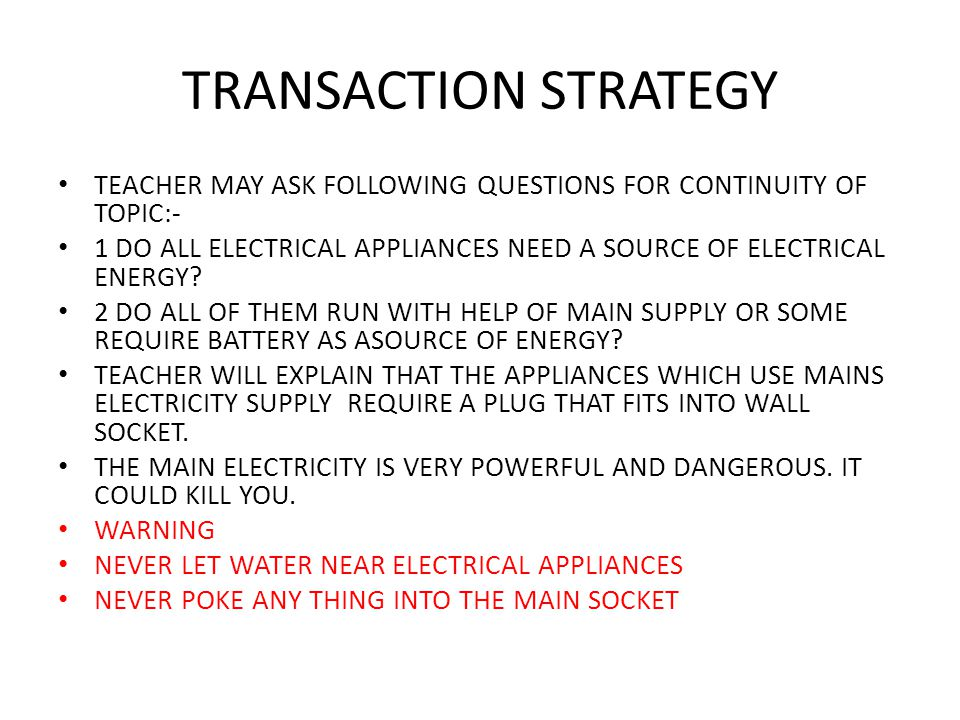 TRANSACTION STRATEGY TEACHER MAY ASK FOLLOWING QUESTIONS FOR CONTINUITY OF TOPIC:-