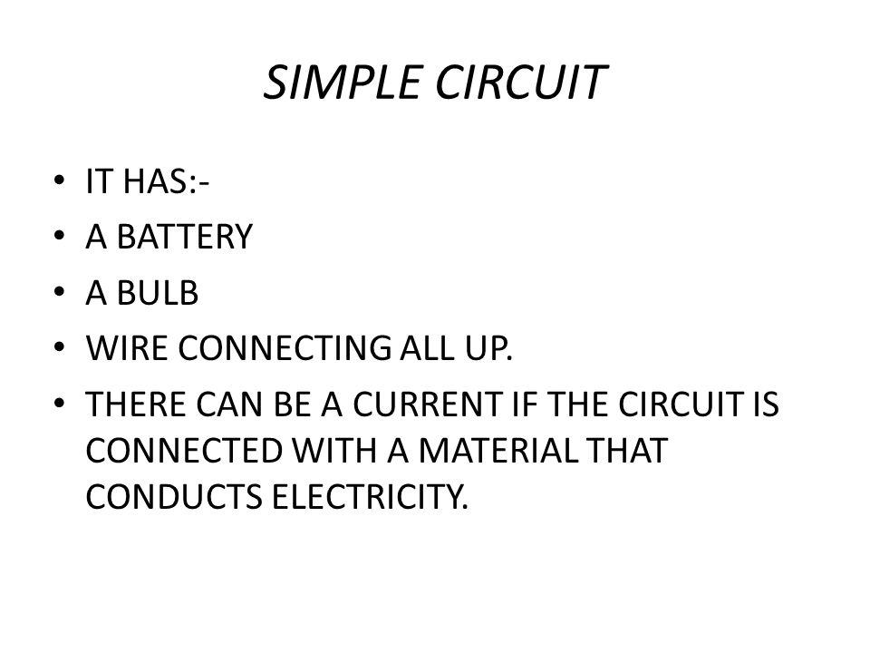 SIMPLE CIRCUIT IT HAS:- A BATTERY A BULB WIRE CONNECTING ALL UP.