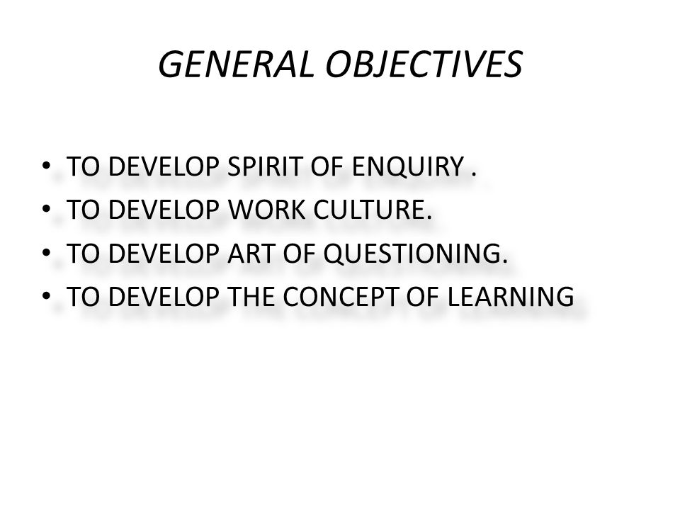 GENERAL OBJECTIVES TO DEVELOP SPIRIT OF ENQUIRY .