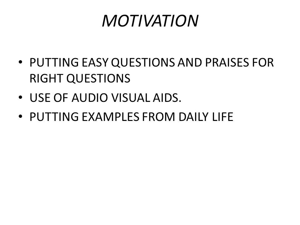 MOTIVATION PUTTING EASY QUESTIONS AND PRAISES FOR RIGHT QUESTIONS