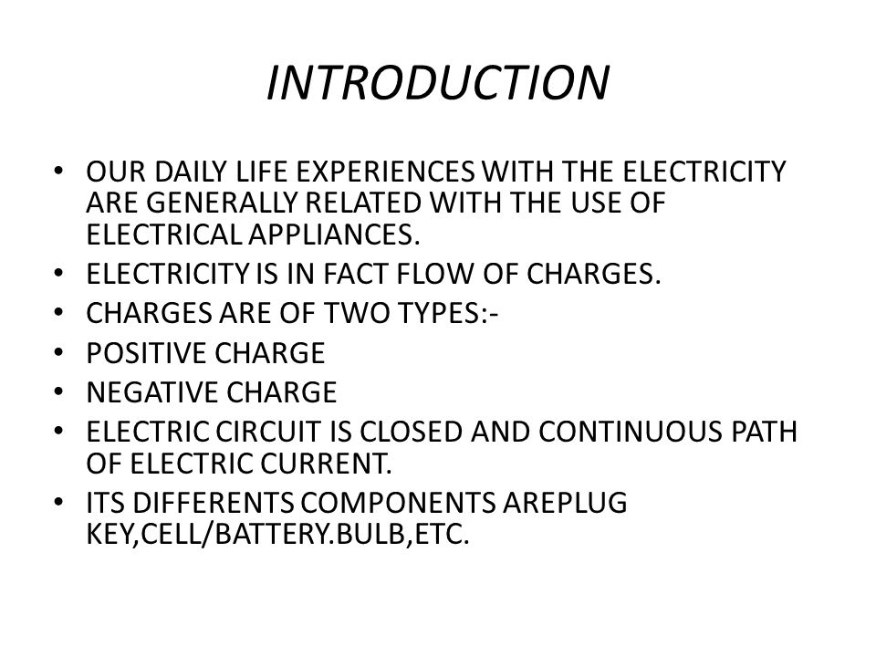INTRODUCTION OUR DAILY LIFE EXPERIENCES WITH THE ELECTRICITY ARE GENERALLY RELATED WITH THE USE OF ELECTRICAL APPLIANCES.