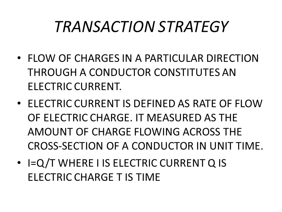 TRANSACTION STRATEGY FLOW OF CHARGES IN A PARTICULAR DIRECTION THROUGH A CONDUCTOR CONSTITUTES AN ELECTRIC CURRENT.