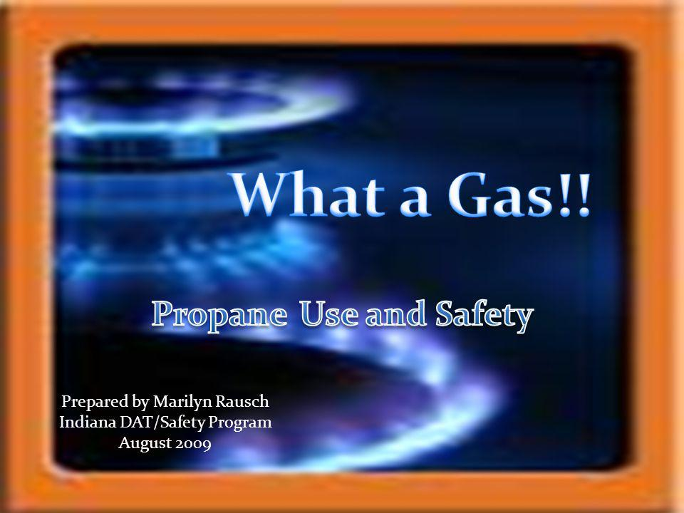 What a Gas!! Propane Use and Safety Prepared by Marilyn Rausch