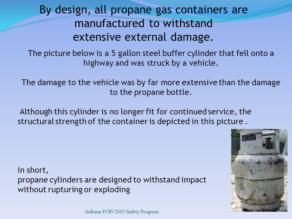 By design, all propane gas containers are manufactured to withstand