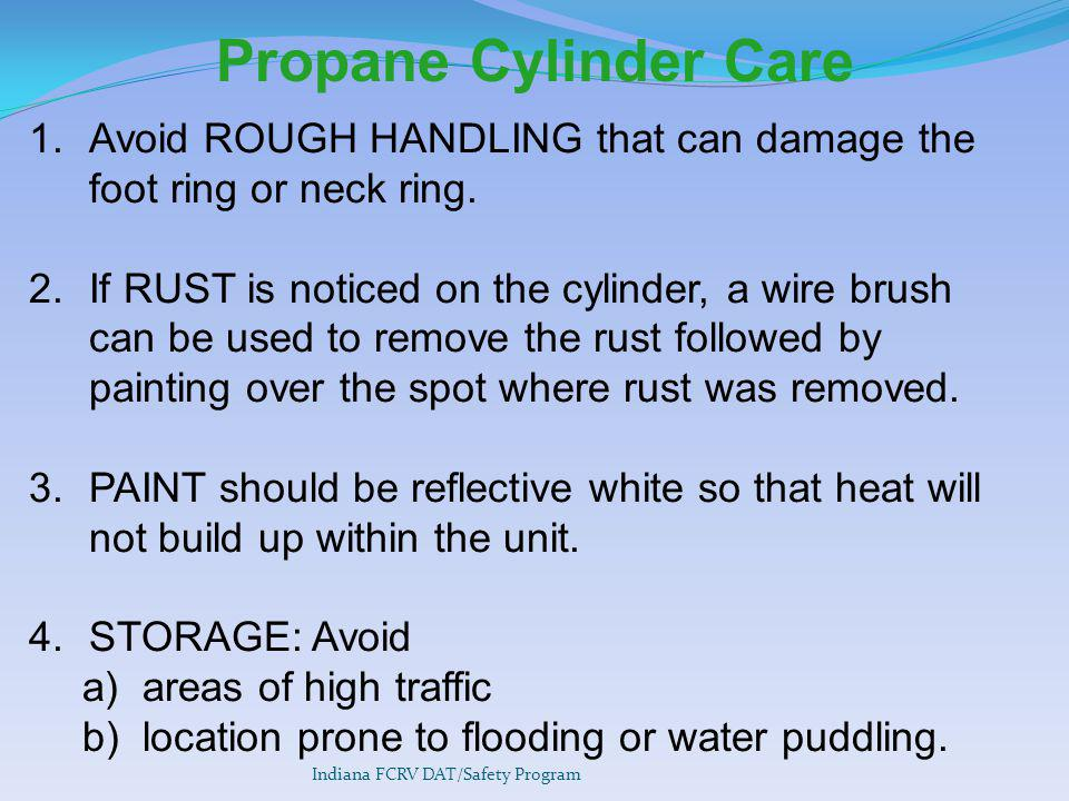 Propane Cylinder Care Avoid ROUGH HANDLING that can damage the foot ring or neck ring.