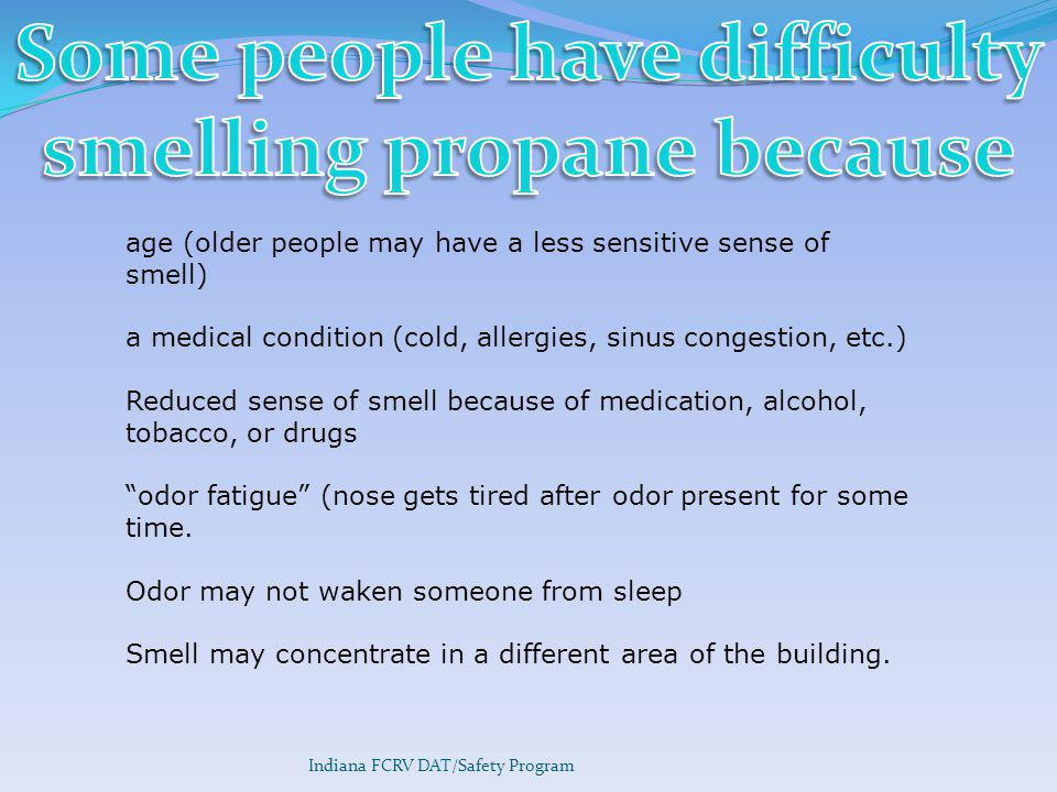 Some people have difficulty smelling propane because
