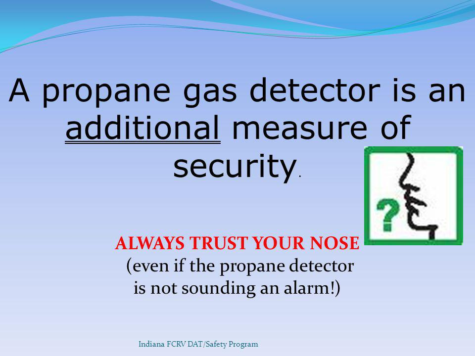 A propane gas detector is an additional measure of security.