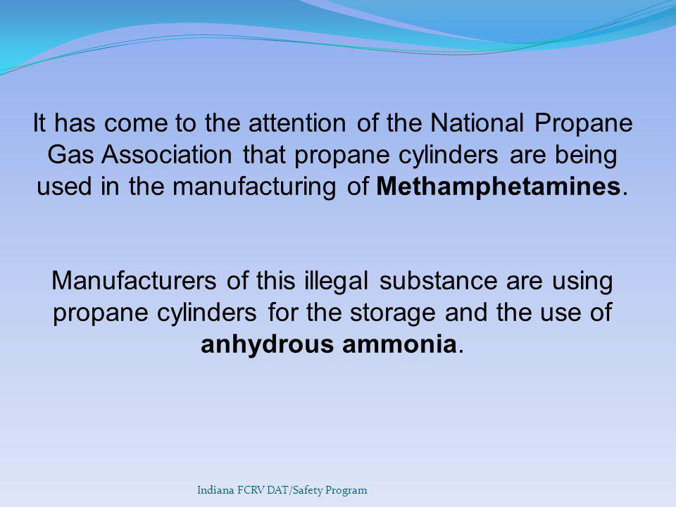 It has come to the attention of the National Propane Gas Association that propane cylinders are being used in the manufacturing of Methamphetamines.