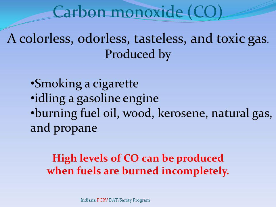 High levels of CO can be produced when fuels are burned incompletely.