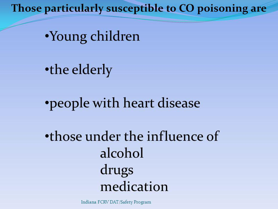 Those particularly susceptible to CO poisoning are