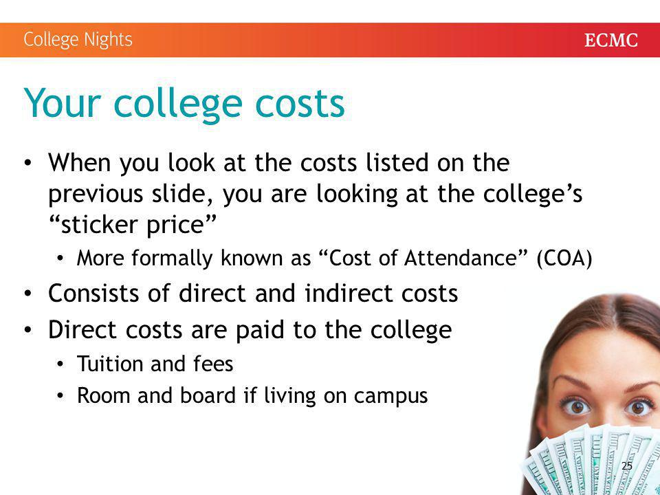 Your college costs When you look at the costs listed on the previous slide, you are looking at the college's sticker price