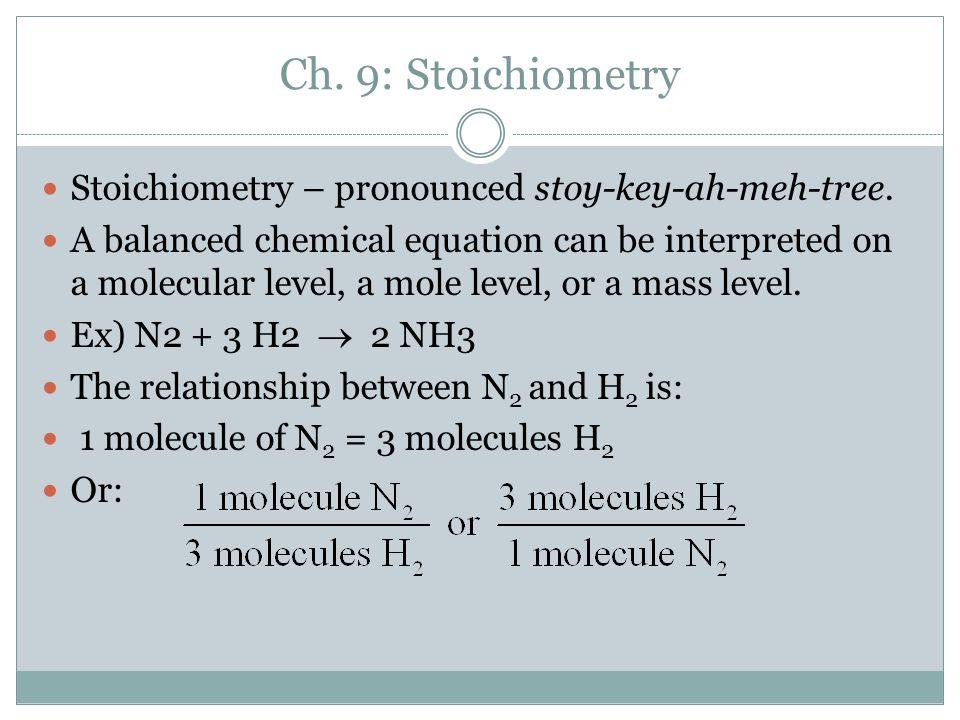 Ch. 9: Stoichiometry Stoichiometry – pronounced stoy-key-ah-meh-tree.