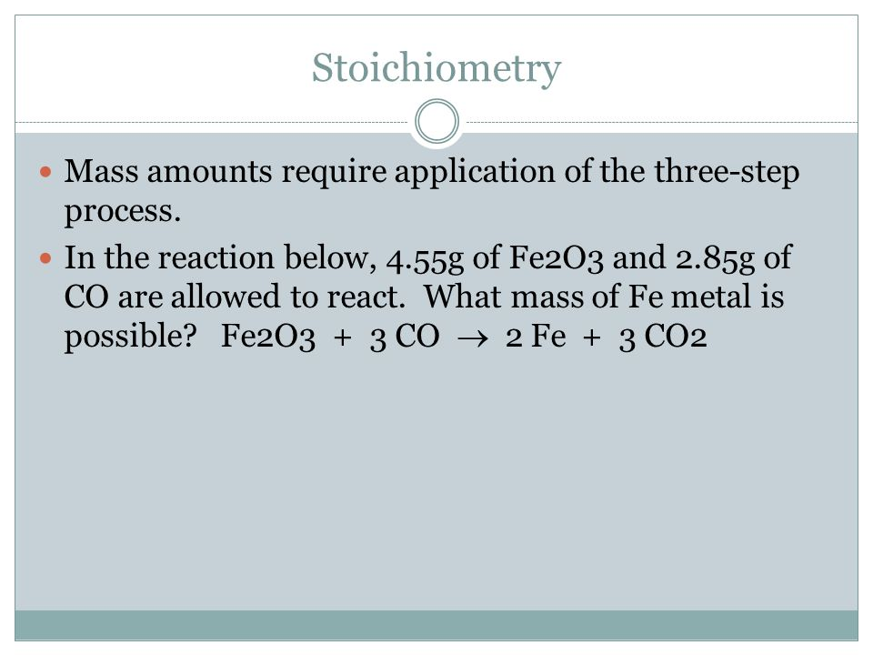 Stoichiometry Mass amounts require application of the three-step process.