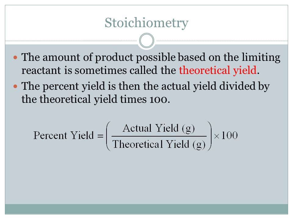 Stoichiometry The amount of product possible based on the limiting reactant is sometimes called the theoretical yield.