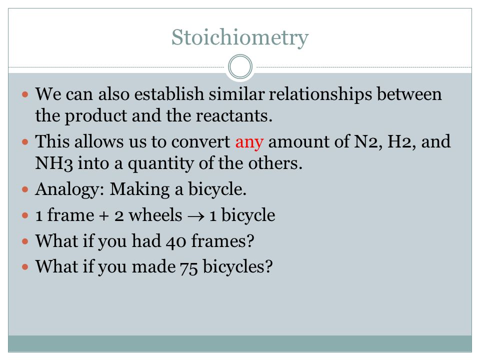 Stoichiometry We can also establish similar relationships between the product and the reactants.