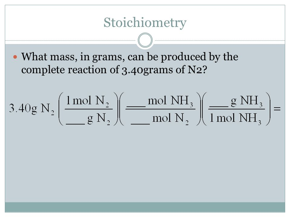 Stoichiometry What mass, in grams, can be produced by the complete reaction of 3.40grams of N2
