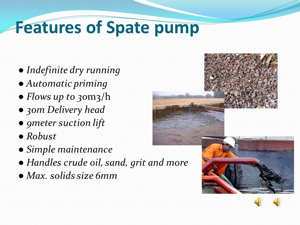 Features of Spate pump ● Indefinite dry running ● Automatic priming