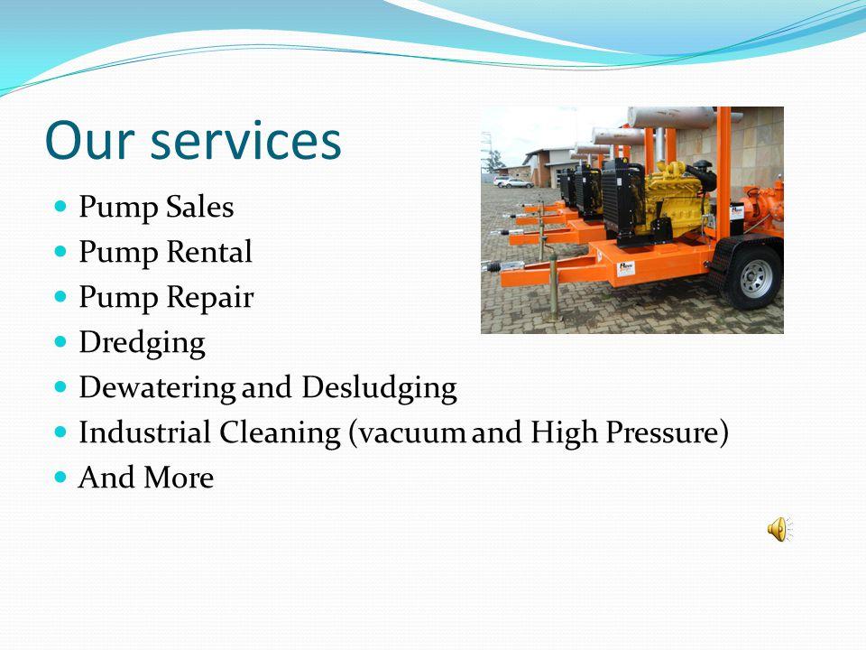 Our services Pump Sales Pump Rental Pump Repair Dredging