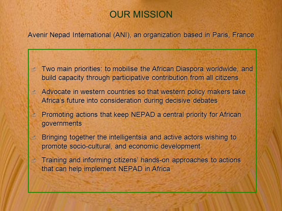 OUR MISSION Avenir Nepad International (ANI), an organization based in Paris, France.