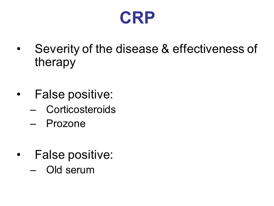 CRP Severity of the disease & effectiveness of therapy False positive: