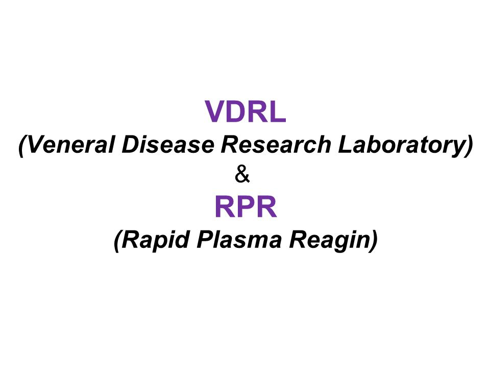 VDRL (Veneral Disease Research Laboratory) & RPR (Rapid Plasma Reagin)