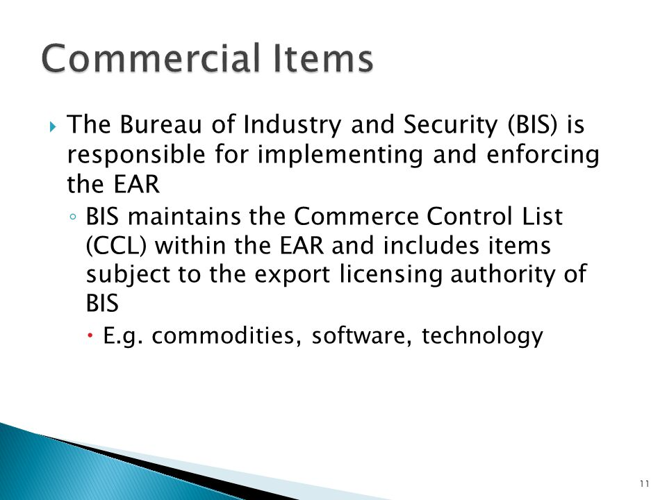 Commercial Items The Bureau of Industry and Security (BIS) is responsible for implementing and enforcing the EAR.