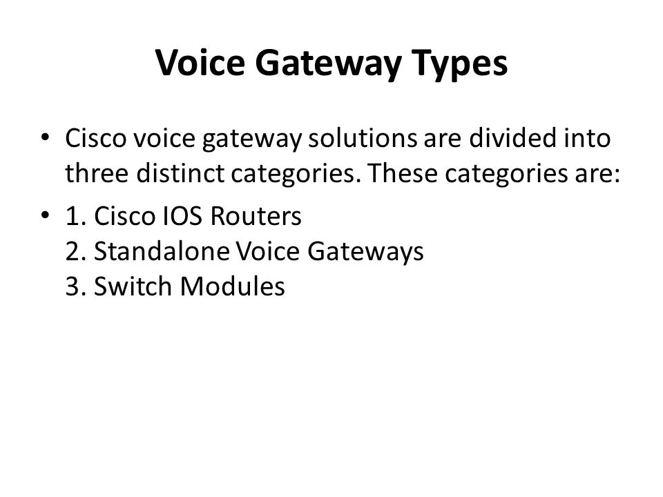 Voice Gateway Types Cisco voice gateway solutions are divided into three distinct categories. These categories are: