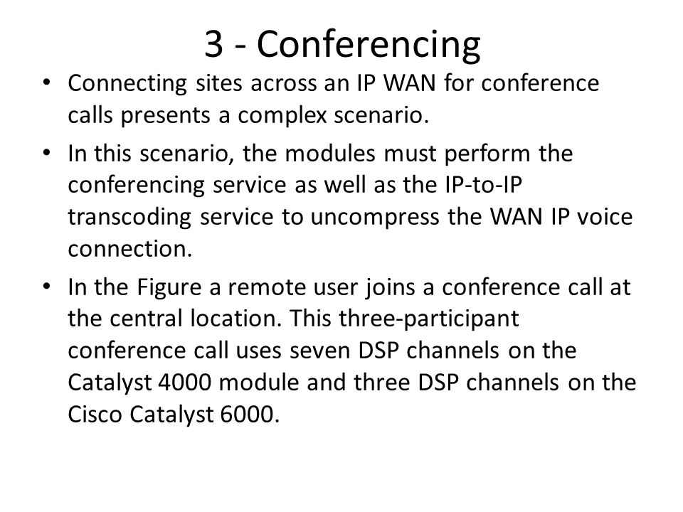 3 - Conferencing Connecting sites across an IP WAN for conference calls presents a complex scenario.