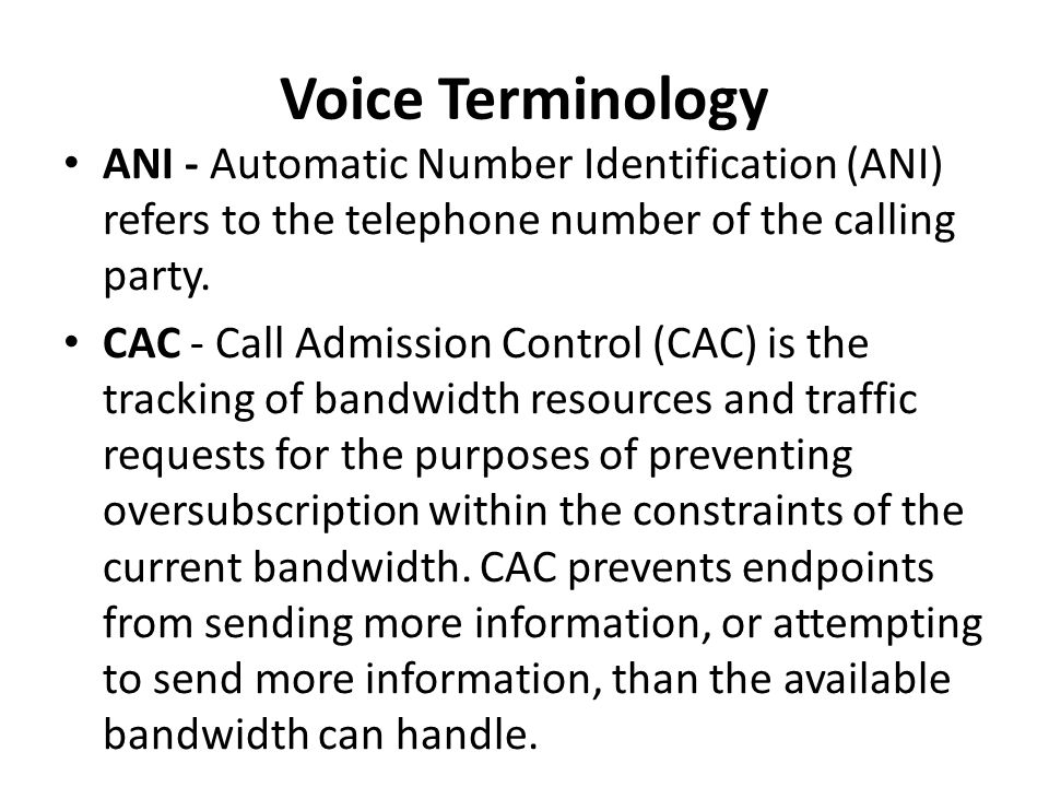Voice Terminology ANI - Automatic Number Identification (ANI) refers to the telephone number of the calling party.