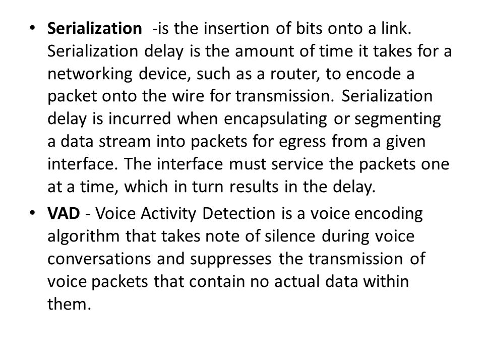Serialization -is the insertion of bits onto a link